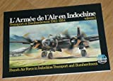 L'Armee de l'Air en Indochine: Transport et Bombardement 1945-1954, Volume 1 (French Air Force in Indochina Transport and Bombardment)