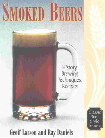 Smoked Beers: History, Brewing Techniques, Recipes (Classic Beer Style Series, 18.) by Geoff Larson, Ray Daniels