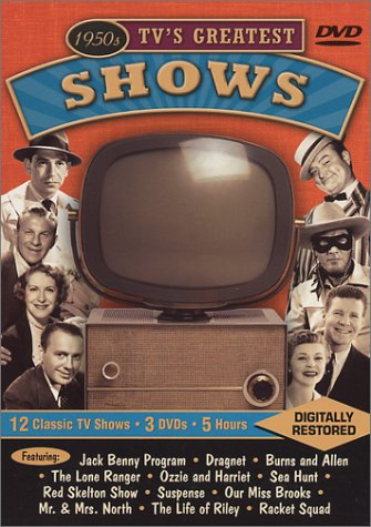 1950s TV's Greatest Shows Featuring: The Jack Benny Program / Dragnet / The Burns and Allen Show / The Lone Ranger / The Adventures of Ozzie and Harriet / Sea Hunt / The Red Skelton Show / Suspense / Our Miss Brooks / Mr. & Mrs. North / The Life of Riley  by