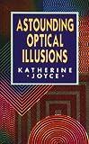 Astounding Optical Illusions, Katherine Joyce, 0806904321