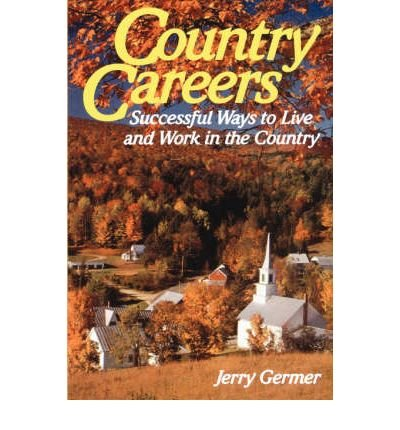 Download [(Country Careers: Successful Ways to Live and Work in the Country )] [Author: Jerry Germer] [Jul-2004] ebook