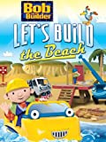 Bob The Builder: Lets Build The Beach