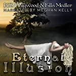 Eternal Illusion: The Eternal Series, Book 3 | K.S. Haigwood,Ella Medler