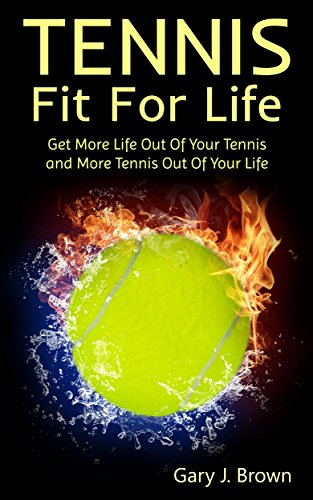 - Tennis Fit For Life: Get More Life out of Your Tennis and More tennis out of Your Life