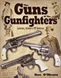 Guns of the Gunfighters, Lawmen, Outlaws & Hollywood Cowboys