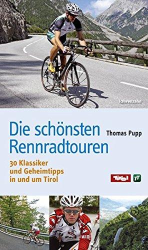 Die schönsten Rennradtouren: 30 Klassiker und Geheimtipps in und um Tirol