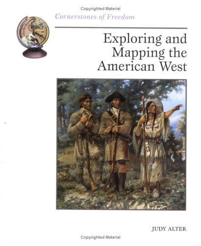 Exploring and Mapping the American West (Cornerstones of Freedom)