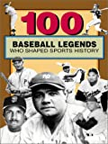 img - for 100 Baseball Legends Who Shaped Sports History (100 Series) book / textbook / text book