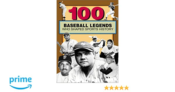 100 baseball legends who shaped sports history 100 series