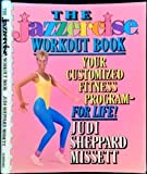 The Jazzercise Workout Book : Your Customized Fitness Program for Life, Missett, Judi S., 0684186608