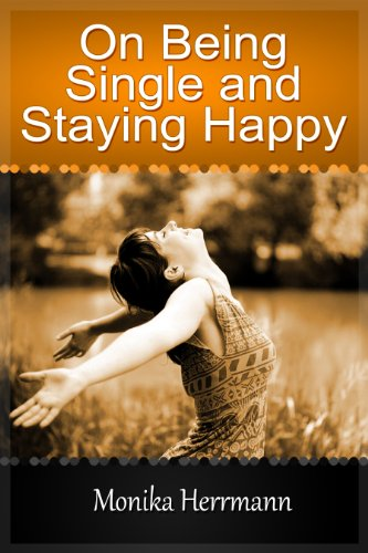 On Being Single And Staying Happy Being Single And Letting Go