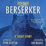 Paternus: Berserker: A Short Story | Dyrk Ashton