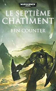 Warhammer 40.000, tome 8 : Le Septième Châtiment par Ben Counter