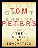 The Circle of Innovation, Tom Peters, 0375401571