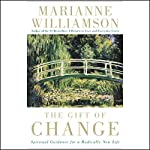 The Gift of Change: Spiritual Guidance for a Radically New Life | Marianne Williamson