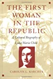 The First Woman in the Republic : A Cultural Biography of Lydia Maria Child, Karcher, Carolyn L., 0822321637