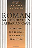img - for Roman Aristocrats in Barbarian Gaul: Strategies for Survival in an Age of Transition book / textbook / text book