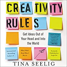 Creativity Rules: Getting Ideas Out of Your Head and into the World Audiobook by Tina Seelig Narrated by Eliza Foss