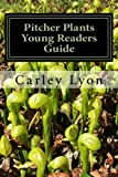 Pitcher Plants Young Readers Guide, Carley Lyon, 1497521769