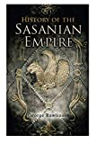 : History of the Sasanian Empire: The Annals of the New Persian Empire