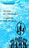 Anointing with the Spirit : Rite of Confirmation - The Use of Oil and Chrism, Austin, Gerard, 0916134709