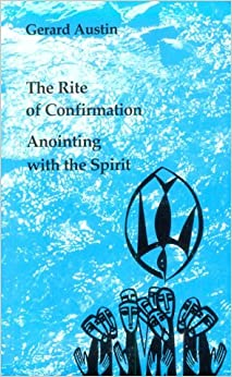 Anointing with the Spirit: Rite of Confirmation - The Use of Oil and Chrism (Studies in the reformed rites of the Church)