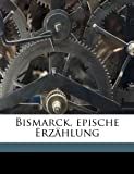 Bismarck, epische Erzählung (German Edition), Gustav Frenssen, 1149300418