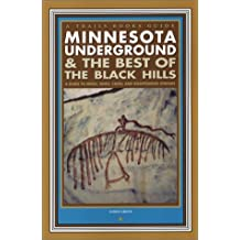 Minnesota Underground & the Best of the Black Hills: A Guide to Mines, Sinks, Caves and Disappearing Streams