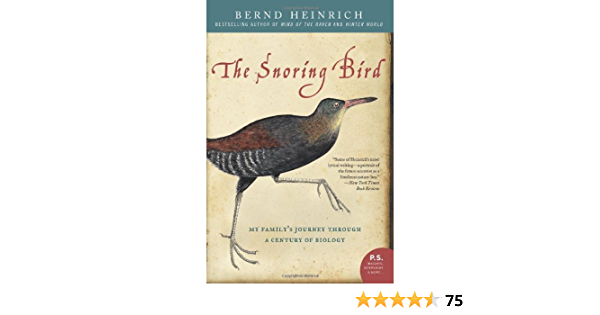 Ebook The Snoring Bird My Familys Journey Through A Century Of Biology By Bernd Heinrich
