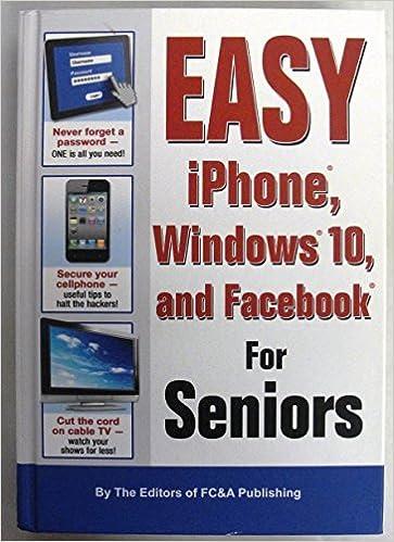 Easy IPhone, Windows 10, and Facebook For Seniors: Amazon com: Books