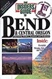The Insiders' Guide to Bend and Central Oregon, James A. Vuskavitch and Leslie D. Cole, 1573800732
