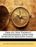 Über J H Von Thünen's Naturgemässen Lohn und Zinsfuss in Isolirten Staate, Lujo Brentano and Johann Heinrich Von Thünen, 1145057675