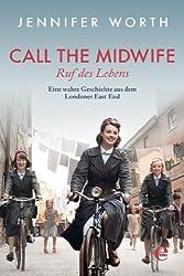 Call the Midwife - Ruf des Lebens: Eine wahre Geschichte aus dem Londoner East End (German Edition)