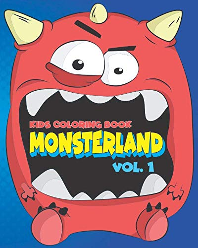 Kids Coloring Book: Monsterland vol. 1 (Amazing coloring book for kids and -