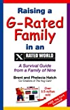 Raising A G-Rated Family in an X-Rated World, Brent Hatch and Phelecia Hatch, 096530129X