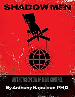 Shadow Men: An Encyclopedia of Mind Control by [Napoleon, Anthony]