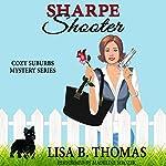 Sharpe Shooter: Cozy Suburbs Mystery Series, Book 1 | Lisa B. Thomas