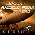 ...Where Angels Fear to Tread Audiobook by Allen Steele Narrated by Marc Vietor, Allen Steele