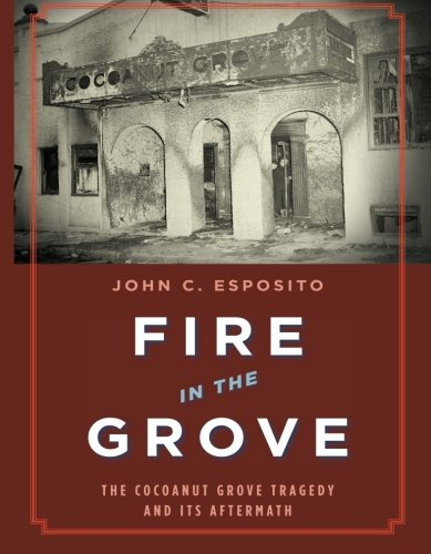 Fire in the Grove: The Cocoanut Grove Tragedy and …
