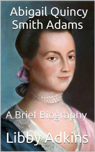 A Brief Biography on Abigail Quincy Smith Adams (The Learn About Series)