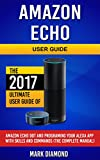 Amazon Echo Dot User Guide: The 2017 Ultimate User Guide of Amazon Echo Dot and Programing Your Alexa App With Skills and Commands, The Complete Manual