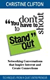 You don't have to shout to Stand Out: Networking Conversations that Inspire Interest and Create Connections (Techniques from a quiet entrepreneur)