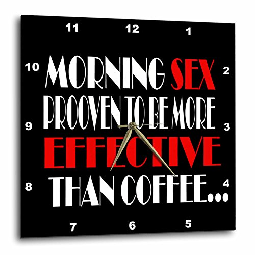 3dRose RinaPiro Sex Sayings - Morning sex proven to be more effective than coffee. - 13x13 Wall Clock (dpp_272735_2) by 3dRose