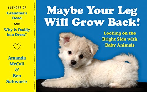 Back Animal - Maybe Your Leg Will Grow Back!: Looking on the Bright Side with Baby Animals