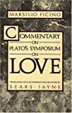 Commentary on Plato's Symposium on Love, Ficino, Marsilio, 0882146017