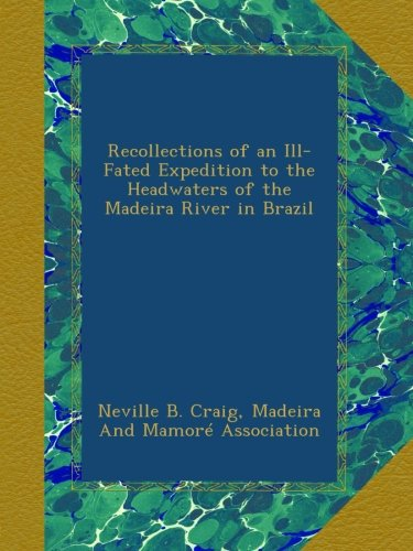 Download Recollections of an Ill-Fated Expedition to the Headwaters of the Madeira River in Brazil pdf