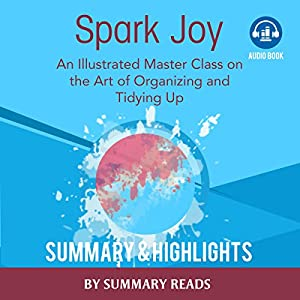 Spark Joy: An Illustrated Master Class on the Art of Organizing by Marie Kondo | Summary & Highlights Hörbuch