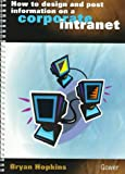 How to Design and Post Information on a Corporate Intranet, Bryan Hopkins, 056607981X