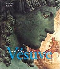 A L'OMBRE DU VESUVE. Exposition, Paris, Musée du Petit Palais, 8 nov. 1995-25 fév. 1996 par Paris Musées