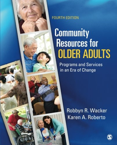 Community Resources for Older Adults: Programs and Services in an Era of Change (Social Welfare Policy And Social Programs 4th Edition)